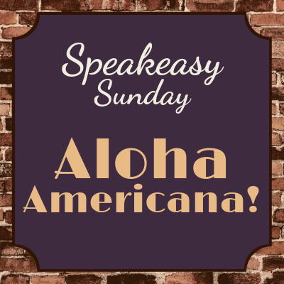 Speakeasy Sunday:  Aloha Americana