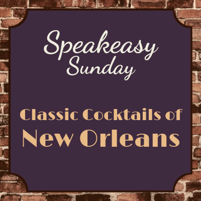 Speakeasy Sunday:  Classic Cocktails of New Orleans
