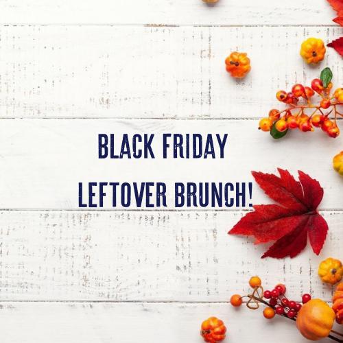 Black Friday Leftover Brunch